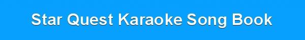 Star Quest Karaoke Song Book - DJ & KF track lists