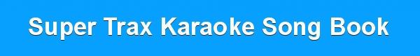 Super Trax Karaoke Song Book - Disc Identity - List of Tracks - downloads