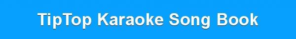 Tip Top Karaoke Song Book - Tip Top CDG - DJ & KJ track lists
