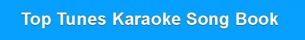 Top Tunes Karaoke Song Book - DJ & KJ track lists
