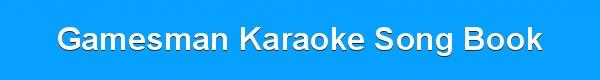 Gamesman Karaoke Song Book - track list - downloads