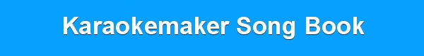 Karaokemaker Song Book - track list - karaoke maker downloads