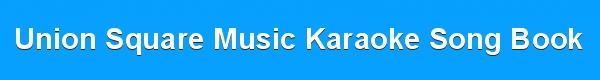 Union Square Music Karaoke Song Book - DJ & KJ track lists