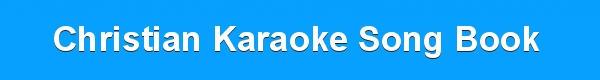 Christian Karaoke Song Book from the Karaoke Shack - designer track listing - downloads - disc identity